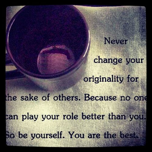 Neverchange Change Uroriginal Unique original originality noone play urrole better betterthanu beurself beyou urthebest life lifequotes quotes coffee coffeecup coffeemug
