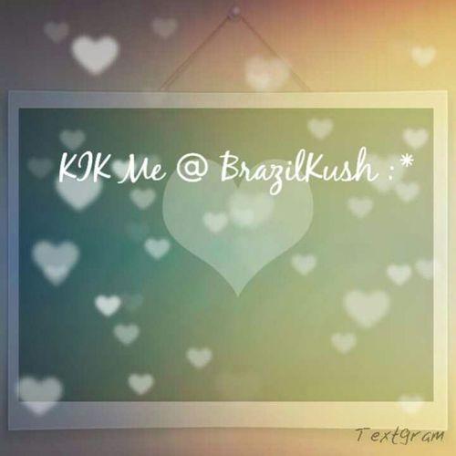 Kik Me ; Anyone Welcomed :))