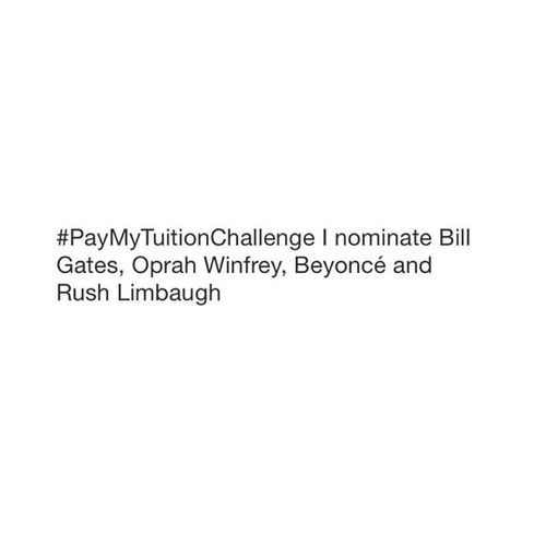 YES. Paymytuitionchallenge Tertiaryeducation Expensive Billgates oprah beyonce nominees youhave24hours getinonit