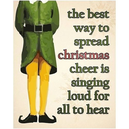 """the best way to spread christmas cheer is singing loud for all to hear."" ~Buddy Elf Quote Buddytheelf Christmas2013"