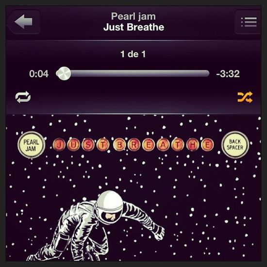 Stay with be, let's just breathe ? Music Shuffle Ipod Imusic pearljam just breathe love