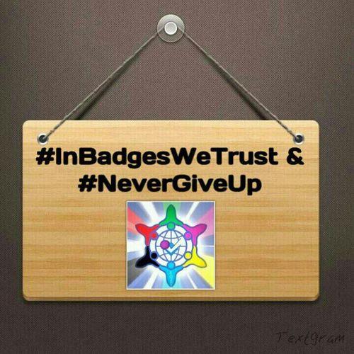 #InBadgesWeTrust & #NeverGiveUp