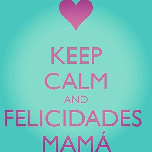 Keep Calm And Felicidades Mama Keep Calm And Zorionak Ama Keep Calm FeliZidades Mama May Keep Calm And Congratulations Mom Happy Day CongratulationsMom