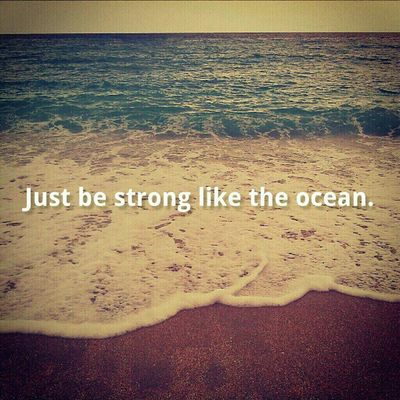 Just be strong like the ocean ♡ Quotes Dailyquote
