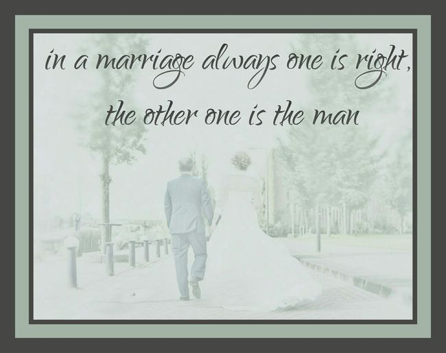 In A Marriage Always One Is Right, The Other One Is The Man Blend Collage App Blend Collage Wise Words Poems Quotes Sayings Love Quots The Ultimate Truth