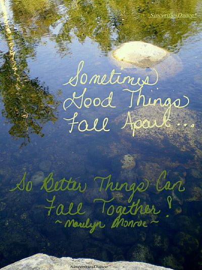 """Sonetimes good things fall apart so something better can fall together!"" ~Marilyn Monroe Qoutes & Sayings Marilyn Monroe Water_collection Waterreflections  Sinceritiesdance Think Positive Good Things Life Will Be Better"