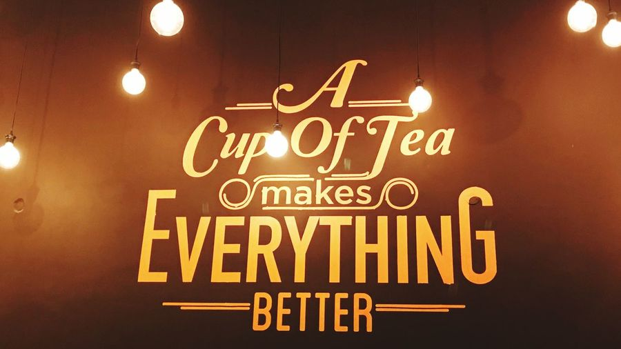 Tea Lovers, A cup of tea makes everything better Cafe Restaurant Wall Tea Illuminated Text Lighting Equipment Night Communication Yellow No People First Eyeem Photo