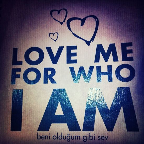 Love Me For Who I Am.