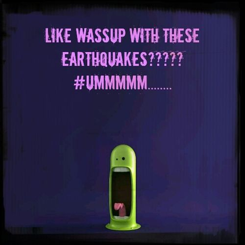 Earthquake Ummmm I Can't Deal What's Really Up
