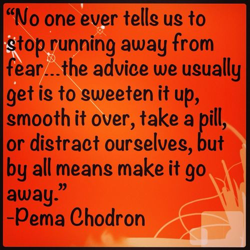Pema Chodron Fear Acceptance Quote Of The Day