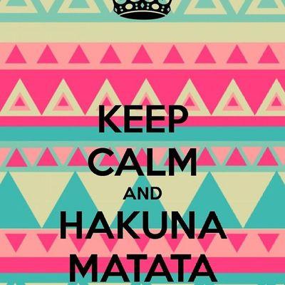 Keep  Calm And Hakuna matata♥