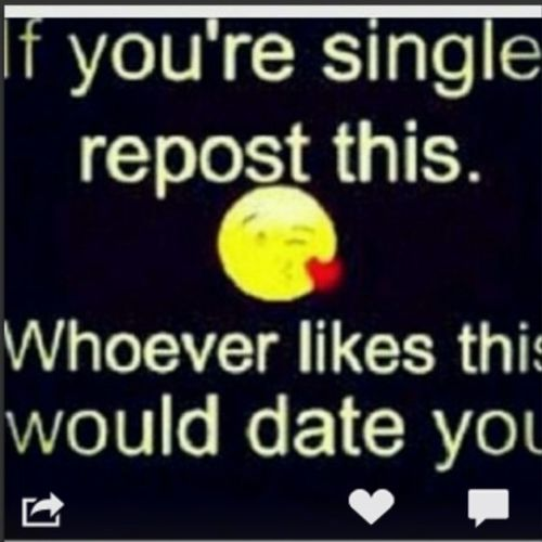 Why not?!? Who'd date me?? #likeitup