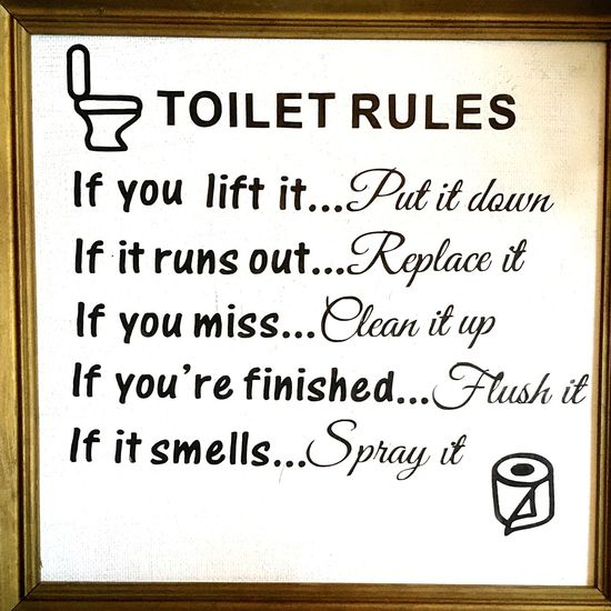 Toilet rules Text Close-up Toilet Rules Black And White Old Frame Homemade Sign My Bathroom Not Perfect I Made It