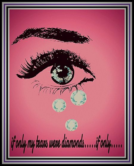 If Only..... Diamonds Teardrops Bling Bling Chah Ching$$$ Crying Money Sadness Reality Bites Tearality Woes Words I Make Up Cheers For Tears Nobody Knows Oweeee:o Scar Dont Push Thst Button You Pushed That Botton Tears For Fears Colour Of Life Thanks For Viewing And Have A Greatday! Feelings Two Is Better Than One Three Is Better Than Two