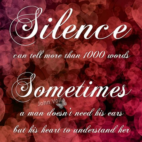 Silencecan tell more than 1000 words. Sometimes a man doesn't need his ears, but his heart to understand her. www.facebook.com/John.Voll.Poetry Poems And Songs Poems For The Soul Poems That Touch You Poem A Day Poem Of Colors Poemoftheday Poem I Wrote (: