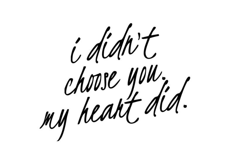 I didn't choose you. My heart did. Choose You Heart Love Crush Cute <3 Quotes Love At First Sight Inspirational Motivation Dominogirl