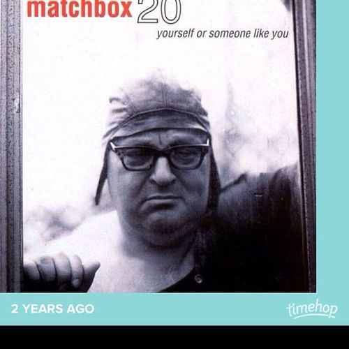 One of my favorite albums of all time Matchbox20 YourselfOrSomeoneLikeYou Timehop