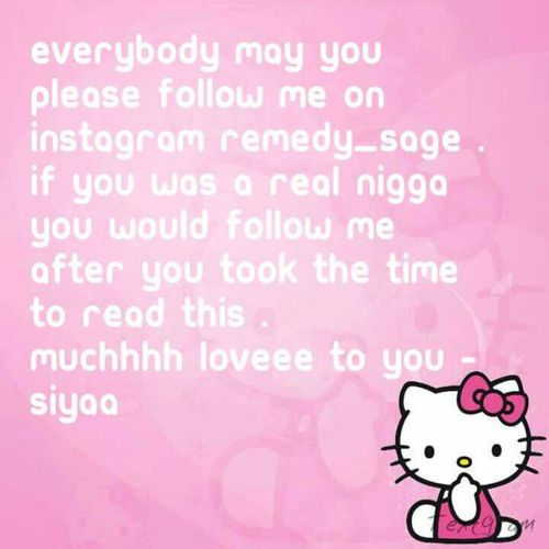 be a real nigga and follow me remedy_sage on instagram >>>>