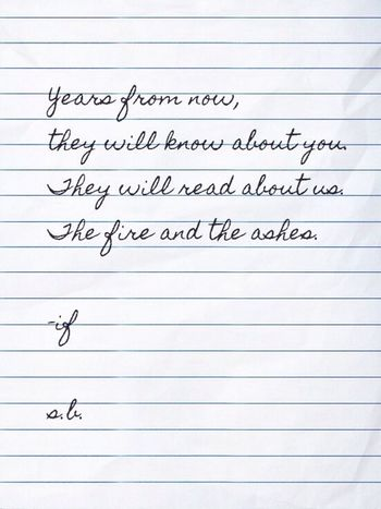 Years from now, they will know about you. They will read about us. The fire and the ashes. -if s.b. SB Terry© New Style