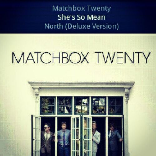 Shes a hardcore, candy store gimmie some more girl...Matchbox20 Shessomean Love Favoritesong