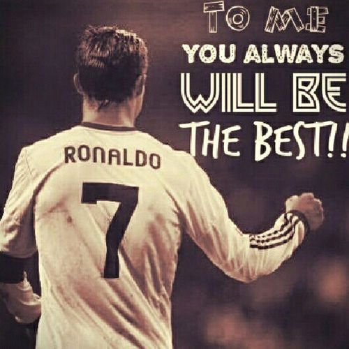 To me you always will be the best! #CristianoRonaldi