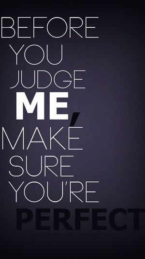 Before You Judge Me Make Sure Yoour Pefact <3