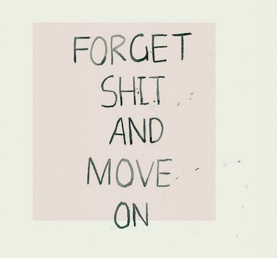 Move on ✌ Forget Shit And Move On Quote Tumblr Check This Out