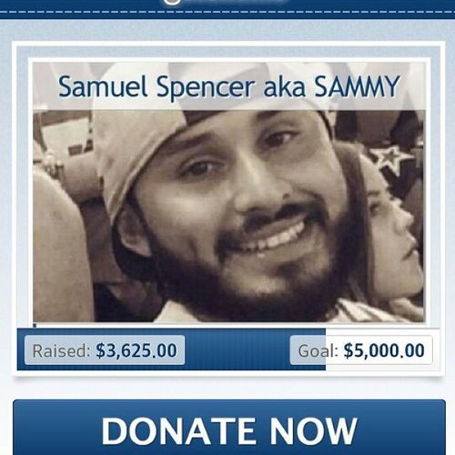 Almost at the goal for our loved one please spread the word and donate RipSammy Sammyspencer10feb91
