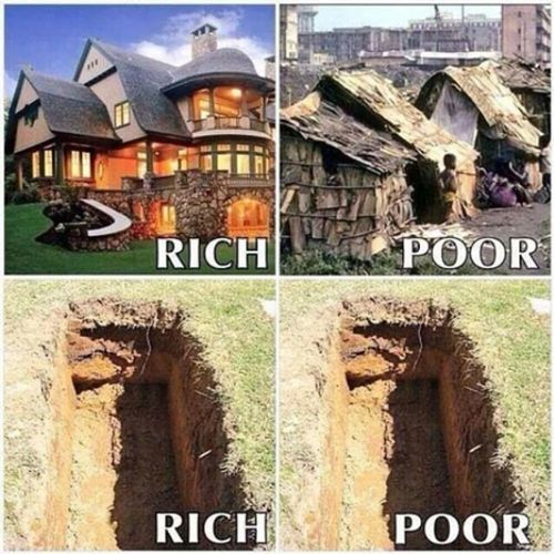 Maybe Rich & Poor people are different in lifetime. But when they were death, they need same place under the ground like this picture. So don't ignore Poor people. We are all children of God.???