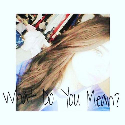What Do You Mean ? Whatdoyoumean Follow Likeforlike Lik