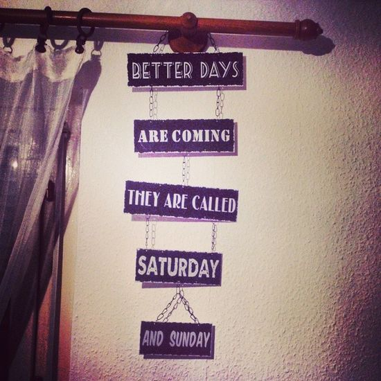 Better days are coming! Gift Decoration Bedroom Room Wall Funny Nameday Saturday Sunday