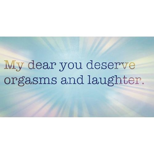 ForEveryone Orgasmictickles Laughteristhebestmedicine Niceadvice quotestoliveby