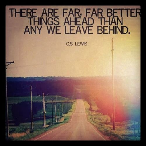 True moving forward Cslewis Betterthingstocome Nolookingback