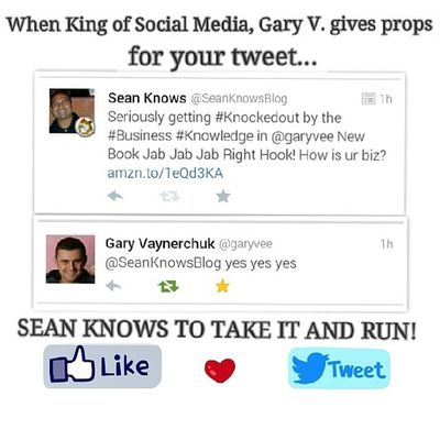 When King of Socialmedia @garyvee gives props for your Tweet , SeanKnows to take it and run! @jjjrhbook @seanknowsblog boom