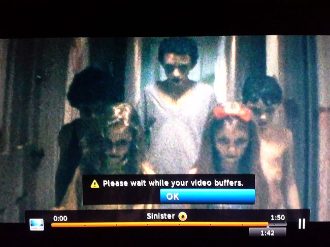 I was watching Sinister, and it decided to buffer at this very moment. Direct TV is a very twisted company.
