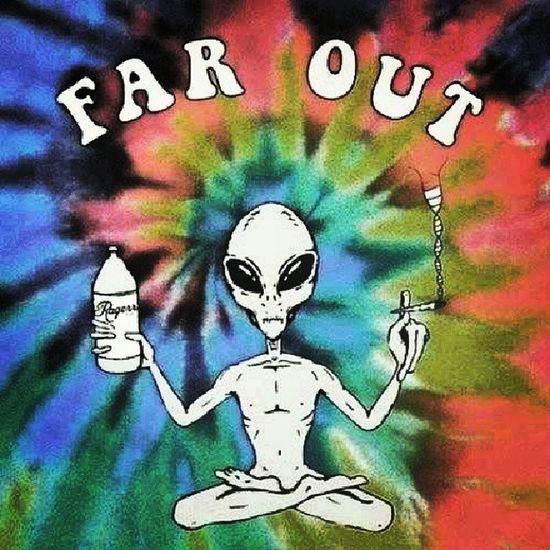 Far out Alien TYE -dye Yes