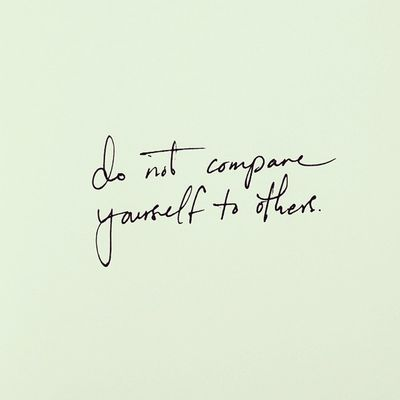 do not compare Yourself to Others . Inspiring Quotes