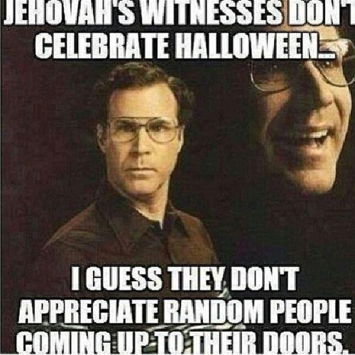 lol really tho.... Halloween Jehovahwitnesses Knockingatyourdoor True truestory tag4likes tag4tags like4likes follow4follow spam4spam hilarious instafunny instadaily